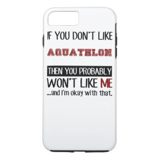 Get Your If You Don't Like Aquathlon Then You Prob iPhone 7 Plus Case