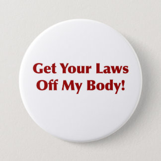 Get Your Laws Off My Body! 3 Inch Round Button