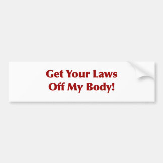 Get Your Laws Off My Body! Bumper Sticker