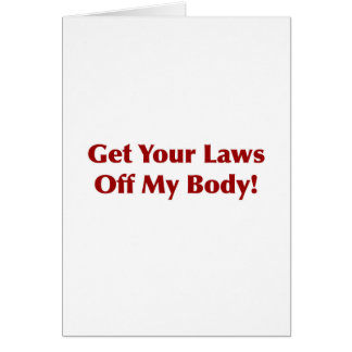 Get Your Laws Off My Body! Card