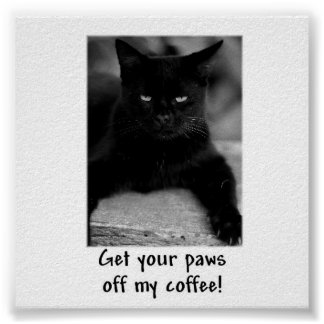 Get Your Paws Off My Coffee! Funny Cat Poster