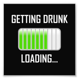 Getting Drunk Loading Funny Photo Print