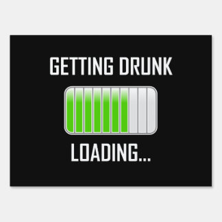 Getting Drunk Loading Funny Sign