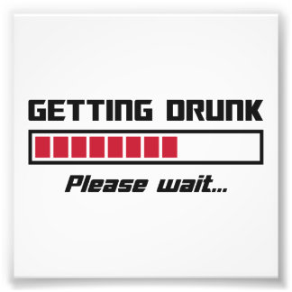 Getting Drunk Please Wait Loading Bar Photo Print