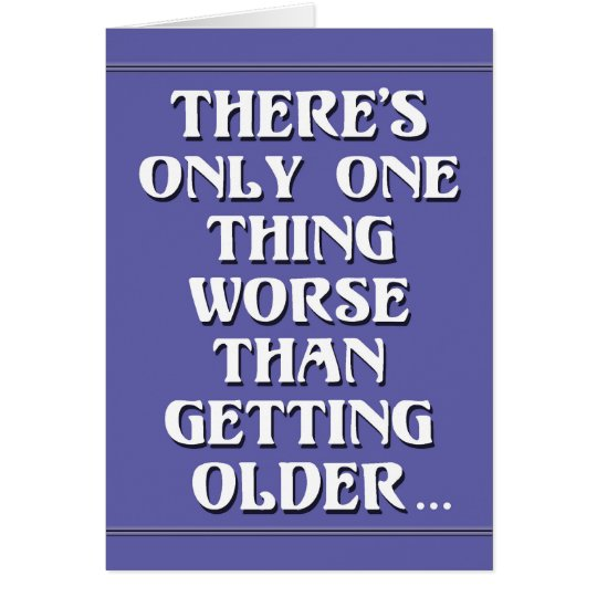 Getting Older Birthday Humour Card