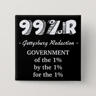 Gettysburg Address Government of 1% for 1% by 1% 2 Inch Square Button