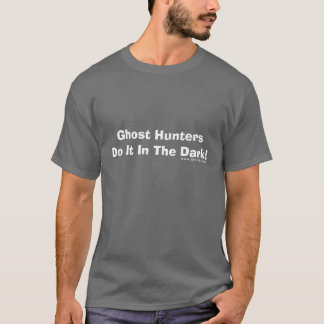 Ghost Hunters Do It In The Dark!, WWW.CNJPS.ORG T-Shirt