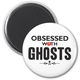 Ghosts Obsessed Magnet