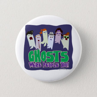 Ghosts were people too. 2 inch round button