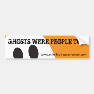 Ghosts Were People Too! Bumper Sticker