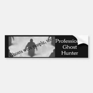 Ghosts Were People Too Bumper Sticker