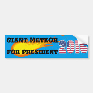 Giant Meteor for President -  bumpersticker Bumper Sticker