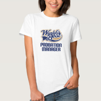 Gift Idea For Probation Manager (Worlds Best) Shirts