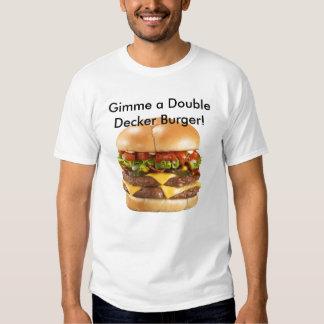 Gimme a double decker                          ... tee shirt