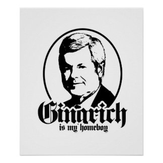 GINGRICH IS MY HOMEBOY POSTERS