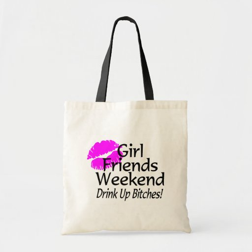 Girl Friends Weekend Drink Up Bitches Budget Tote Bag