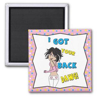 Girl, I Got Your Back Dawg Square Magnet