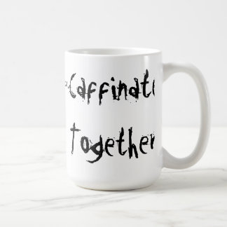 Girlfriends Caffinate Together Coffee Mug