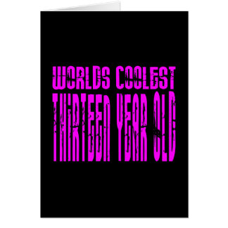 Girls 13th Birthdays Pink Worlds Coolest Thirteen Card