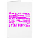 Girls 6th Birthdays : Pink Greatest 6 Year Old Card