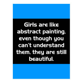 GIRLS ARE LIKE ABSTRACT PAINTING EVEN THOUGH YOU C POSTCARDS