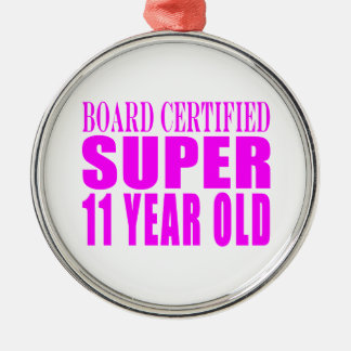 Girls Birthdays B. Certified Super Eleven Year Old Silver-Colored Round Ornament