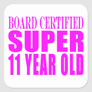 Girls Birthdays B. Certified Super Eleven Year Old Square Sticker