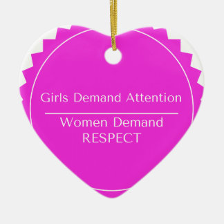 Girls demand attention Women demand Respect Ceramic Heart Ornament
