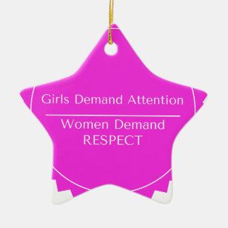 Girls demand attention Women demand Respect Ceramic Star Ornament