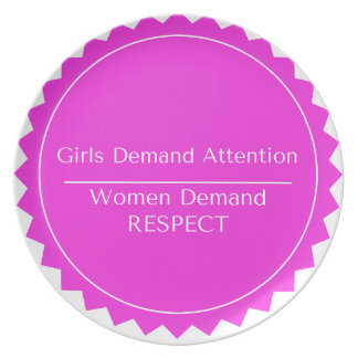 Girls Demand Attention WOMEN DEMAND RESPECT Dinner Plate