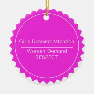 Girls demand attention Women demand Respect Round Ceramic Ornament