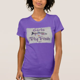 Girls Fly Fish too! Rainbow Trout Fly Fishing T-shirts