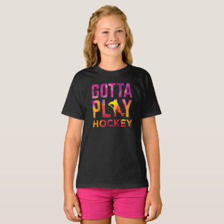 Girls Gotta Play Hockey T-Shirt