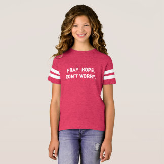 Girls Jersey: Pray. Hope. Don't worry. T-Shirt