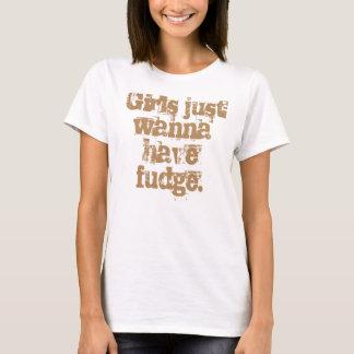 Girls Just Wanna Have Fudge T-Shirt