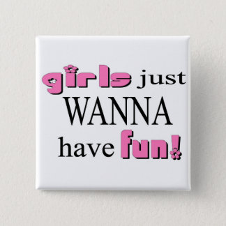 Girls Just Wanna Have Fun 2 Inch Square Button
