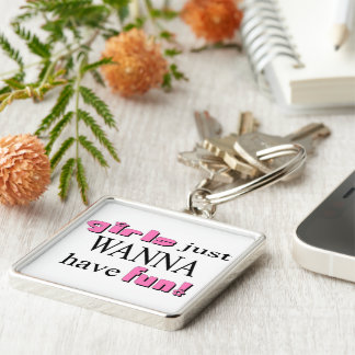 Girls Just Wanna Have Fun Silver-Colored Square Keychain