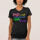 GiRlS, Just, WaNnA, Have, FuN T-shirts