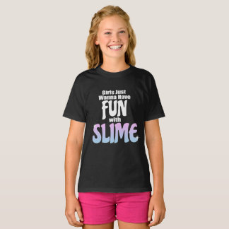 Girls Just Wanna Have Fun with Slime Shirt