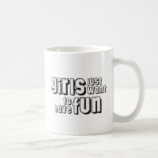 Girls just want to have fun! coffee mug