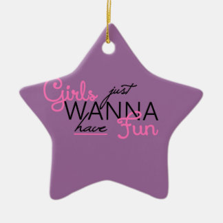 GIRLS JUST WANT TO HAVE FUN GIFTS CERAMIC ORNAMENT