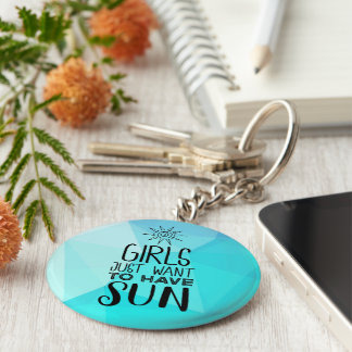 Girls just want to have sun! keychain