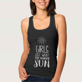 Girls just want to have sun! tank top