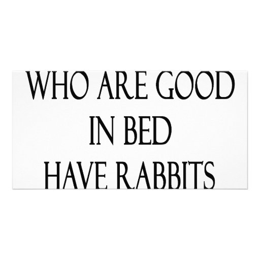 Girls Who Are Good In Bed Have Rabbits As Pets Custom Photo Card