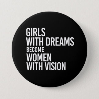 Girls with dreams become women with vision - - whi 3 inch round button