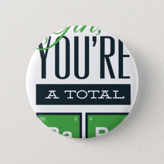 girls you are a total babe, cute funny geek design 2 inch round button