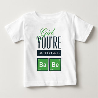 girls you are a total babe, cute funny geek design baby T-Shirt