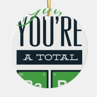 girls you are a total babe, cute funny geek design ceramic ornament