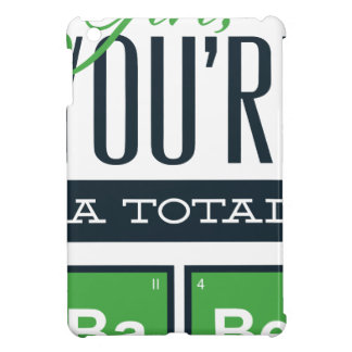 girls you are a total babe, cute funny geek design iPad mini cover