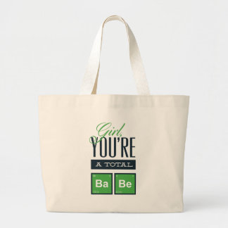 girls you are a total babe, cute funny geek design large tote bag
